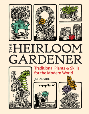 The Heirloom Gardener: Traditional Plants and Skills for the Modern World Cover Image