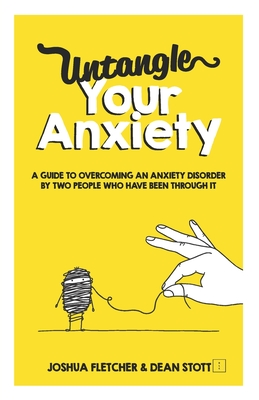 Untangle Your Anxiety: A Guide To Overcoming An Anxiety Disorder By Two People Who Have Been Through It Cover Image