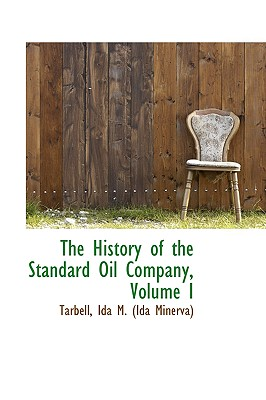 The History of the Standard Oil Company, Volume I