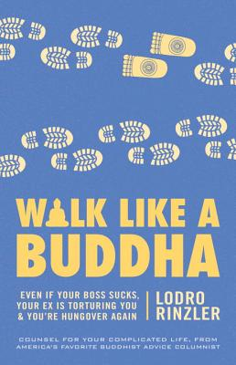 Walk Like a Buddha: Even If Your Boss Sucks, Your Ex Is Torturing You, and You're Hungover Again Cover Image