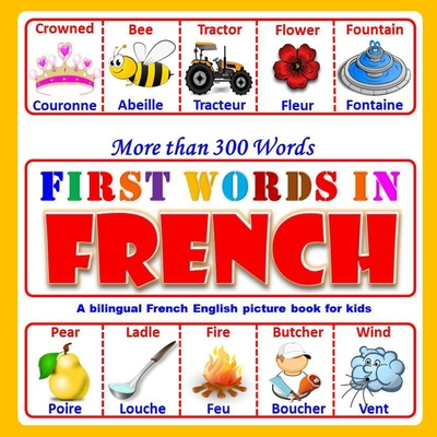 First Words In French: (More than 300 words)A bilingual French English picture book for kids from 4 years old Cover Image