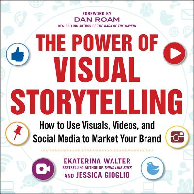 The Power of Visual Storytelling: How to Use Visuals, Videos, and Social Media to Market Your Brand Cover Image