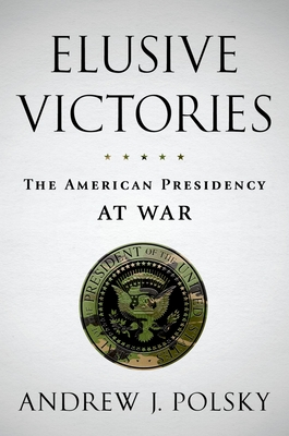 Elusive Victories: The American Presidency at War Cover Image