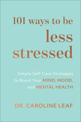 101 Ways to Be Less Stressed: Simple Self-Care Strategies to Boost Your Mind, Mood, and Mental Health Cover Image