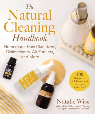 The Natural Cleaning Handbook: Homemade Hand Sanitizers, Disinfectants, Air Purifiers, and More Cover Image