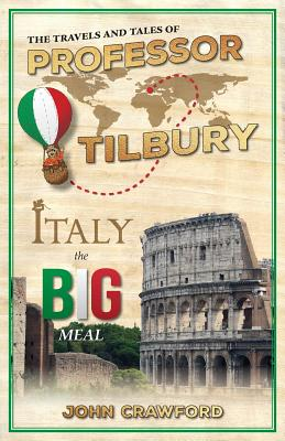 The Travels and Tales of Professor Tilbury: ITALY, the Big Meal Cover Image
