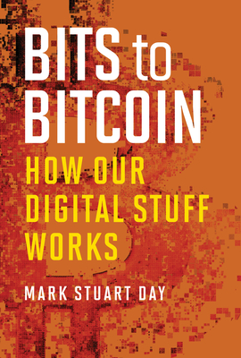 Bits to Bitcoin: How Our Digital Stuff Works Cover Image