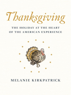 Thanksgiving: The Holiday at the Heart of the American Experience Cover Image
