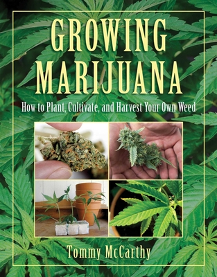 Growing Marijuana: How to Plant, Cultivate, and Harvest Your Own Weed Cover Image