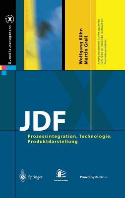 JDF: Prozessintegration, Technologie, Produktdarstellung (X.Media.Management) Cover Image