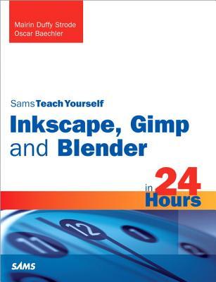 Sams Teach Yourself Inkscape, Gimp and Blender in 24 Hours (Sams Teach Yourself...in 24 Hours) Cover Image