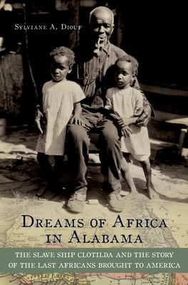 Dreams of Africa in Alabama: The Slave Ship Clotilda and the Story of the Last Africans Brought to America Cover Image
