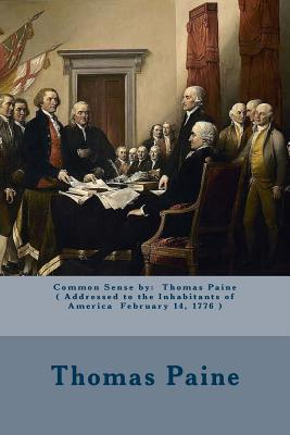 Common Sense by: Thomas Paine ( Addressed to the Inhabitants of America February 14, 1776 ) Cover Image