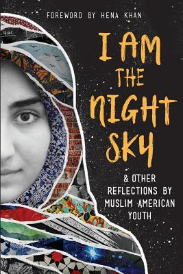 I Am the Night Sky: & Other Reflections by Muslim American Youth Cover Image
