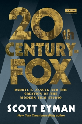 20th Century-Fox: Darryl F. Zanuck and the Creation of the Modern Film Studio (Turner Classic Movies) Cover Image