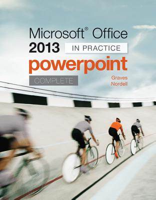 Microsoft Office PowerPoint 2013 Complete: In Practice Cover Image