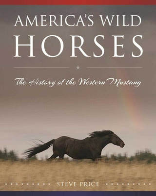 America's Wild Horses: The History of the Western Mustang Cover Image