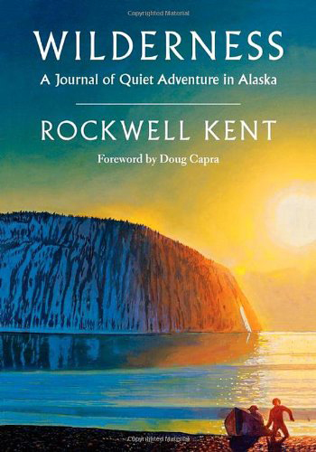 Wilderness: A Journal of Quiet Adventure in Alaska--Including Extensive Hitherto Unpublished Passages from the Original Journal Cover Image