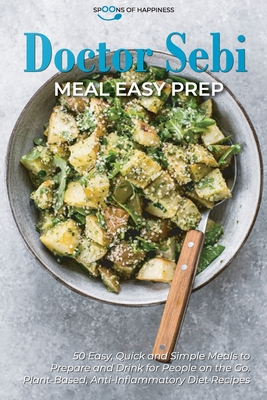 Doctor Sebi Meal Easy Prep: 50 Easy, Quick, and Simple Meals to Prepare and Drink for People on the Go. Plant-Based, Anti-Inflammatory Diet Recipe Cover Image