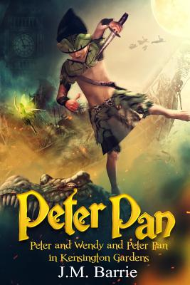 Peter Pan: Peter and Wendy and Peter Pan in Kensington Gardens Cover Image