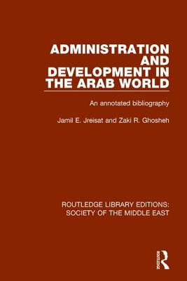 Administration and Development in the Arab World: An Annotated Bibliography (Routledge Library Editions: Society of the Middle East #1) Cover Image