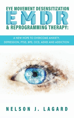 EMDR Eye Movement Desensitization and Reprogramming Therapy: A New Hope to Overcome Anxiety, Depression, PTSD, BPD, OCD, ADHD and Addiction Cover Image