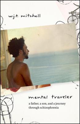 Mental Traveler: A Father, a Son, and a Journey through Schizophrenia Cover Image