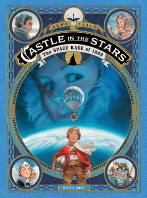 Castle in the Stars: The Space Race of 1869 Graphic Novel by Alex Alice