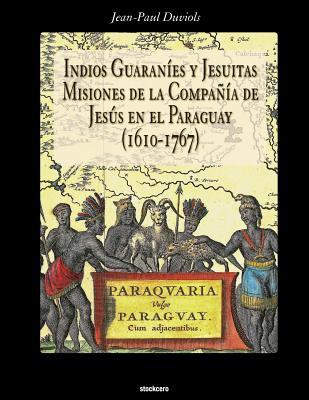 Indios Guaranies y Jesuitas Misiones de la Compañia de Jesus en el Paraguay (1610-1767) Cover Image