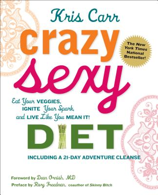 Crazy Sexy Diet: Eat Your Veggies, Ignite Your Spark, and Live Like You Mean It! Cover Image