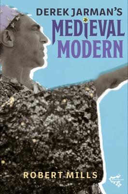 Derek Jarman's Medieval Modern (Medievalism #14) Cover Image