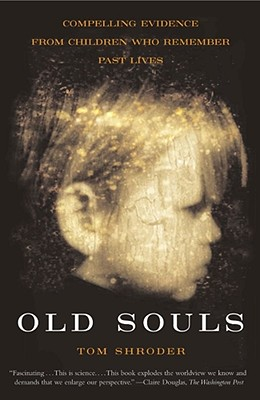 Old Souls: Compelling Evidence From Children Who Remember Past Lives Cover Image