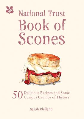 The National Trust Book of Scones: 50 Delicious Recipes and Some Curious Crumbs of History Cover Image