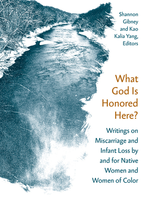What God Is Honored Here?: Writings on Miscarriage and Infant Loss by and for Native Women and Women of Color Cover Image