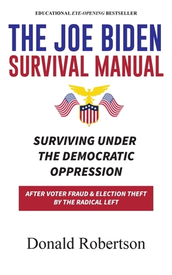 The Joe Biden Manual: Surviving Under The Democratic Oppression After Voter Fraud & (Trump's) Election Theft by The Radical Left Cover Image