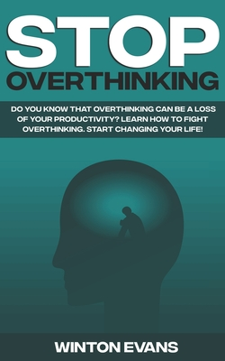 Stop Overthinking: Do you know that overthinking can be a loss of your productivity? Learn how to fight overthinking. Start changing your Cover Image
