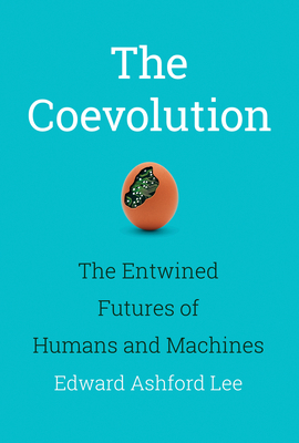 The Coevolution: The Entwined Futures of Humans and Machines Cover Image