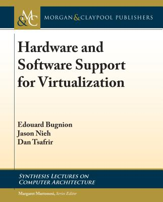 Hardware and Software Support for Virtualization (Synthesis Lectures on Computer Architecture) Cover Image