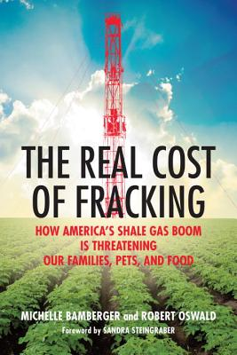 The Real Cost of Fracking: How America's Shale Gas Boom Is Threatening Our Families, Pets, and Food Cover Image