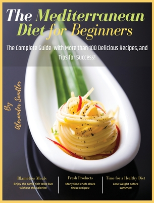 The Mediterranean Diet for Beginners: Volume 2: The Complete Guide with More than 100 Delicious Recipes, and Tips for Success! Cover Image
