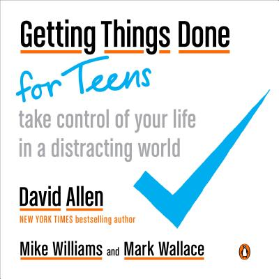 Getting Things Done for Teens: Take Control of Your Life in a Distracting World Cover Image