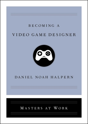 Becoming a Video Game Designer (Masters at Work) Cover Image
