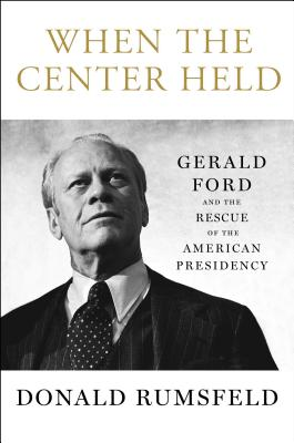 When the Center Held: Gerald Ford and the Rescue of the American Presidency Cover Image