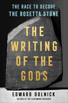 The Writing of the Gods: The Race to Decode the Rosetta Stone Cover Image