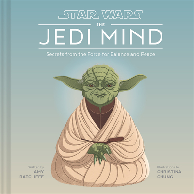 Star Wars: The Jedi Mind: Secrets from the Force for Balance and Peace
