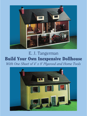 Build Your Own Inexpensive Dollhouse: With One Sheet of 4'x 8' Plywood and Home Tools (Dover Woodworking) Cover Image