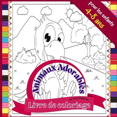 Livre de coloriage Animaux Adorable pour les enfants 4 à 8 ans: Livre de coloriage amusant pour colorier les animaux sauvages et de la ferme, 72 pages Cover Image