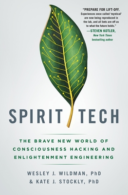 Spirit Tech: The Brave New World of Consciousness Hacking and Enlightenment Engineering Cover Image