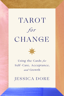 Tarot for Change: Using the Cards for Self-Care, Acceptance, and Growth Cover Image
