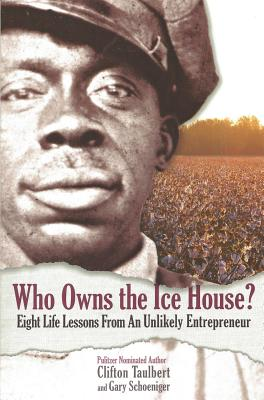 Who Owns the Ice House? Eight Life Lessons from an Unlikely Entrepreneur: Eight Life Lessons from an Unlikely Entrepreneur: Eight Life Lessons from an Cover Image